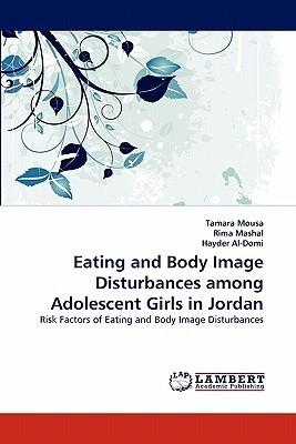 Eating and Body Image Disturbances Among Adolescent Girls in Jordan Tamara Mousa