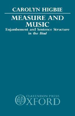 Measure and Music: Enjambement and Sentence Structure in the Iliad  by  Higbie