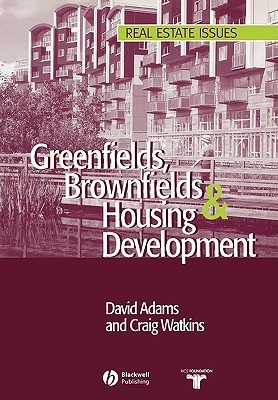 Greenfields, Brownfields and Housing Development: A Relationship-Based Approach  by  David Adams