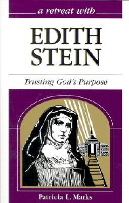 A Retreat With Edith Stein: Trusting Gods Purpose  by  Patricia L. Marks