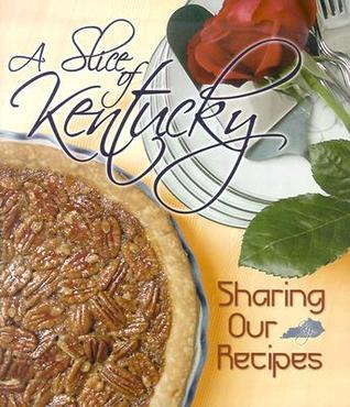 A Slice of Kentucky: Sharing Our Recipes  by  The Cookbook Ladies