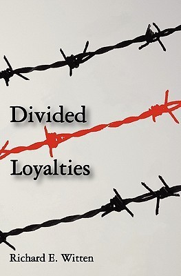 Divided Loyalties  by  Richard E. Witten