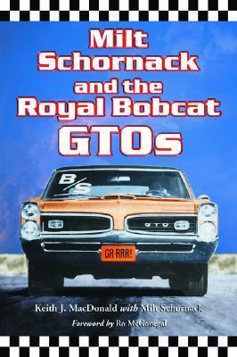 Milt Schornack and the Royal Bobcat GTOs Keith J. Macdonald