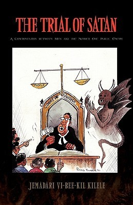 The Trial of Satan: A Confrontation Between Men and the Number One Public Enemy  by  Jemadari Vi-Bee-Kil Kilele