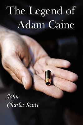 The Legend of Adam Caine (Adam Caine #1)  by  John Charles Scott