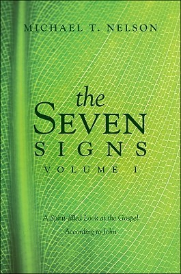 The Seven Signs, Volume I: A Spirit-Filled Look at the Gospel According to John  by  Michael T. Nelson