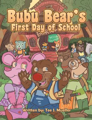 Bubu Bears First Day of School  by  Tee J. Mueller