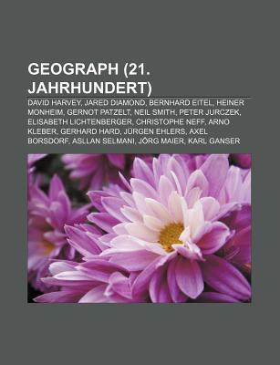 Geograph (21. Jahrhundert): David Harvey, Jared Diamond, Bernhard Eitel, Heiner Monheim, Gernot Patzelt, Neil Smith, Peter Jurczek  by  Books LLC