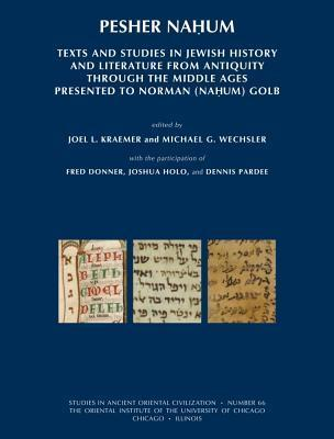 Pesher Nahum: Texts and Studies in Jewish History and Literature from Antiquity Through the Middle Ages Presented to Norman (Nahum) Golb Joel L. Kraemer
