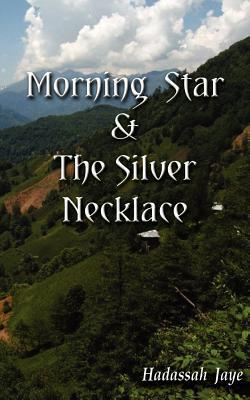 Morning Star and the Silver Necklace  by  Hadassah J