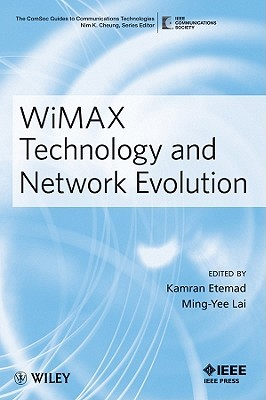 WiMAX Technology and Network Evolution  by  Kamran Etemad