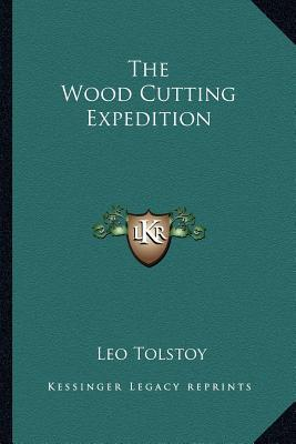 The Wood Cutting Expedition  by  Leo Tolstoy