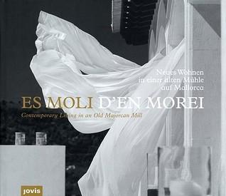 Es Moli DEn Morei: Neues Wohnen in Einer Alten Muhle Auf Mallorca/Contemporary Living in an Old Majorcan Mill Ottmar Nau