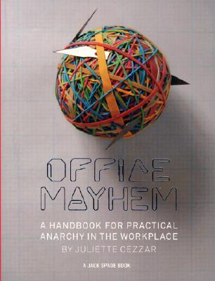 Office Mayhem: A Handbook to Practical Anarchy  by  Juliette Cezzar