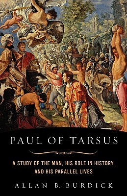 Paul of Tarsus: A Study of the Man, His Role in History, and His Parallel Lives  by  Allan B. Burdick