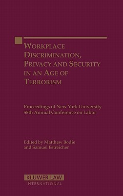 Workplace Discrimination Privacy and Security in an Age of Terrorism: Proceedings of the Nyu 55th Annual Conference on Labor  by  Bodie