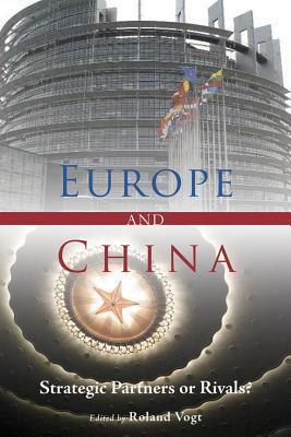 Europe and China: Strategic Partners or Rivals? Roland Vogt
