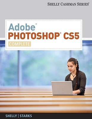 Adobe Photoshop CS5: Complete [With CDROM] Gary B. Shelly