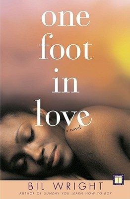One Foot in Love: A Novel Bil Wright