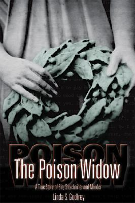 The Poison Widow: A True Story of Sin, Strychnine, and Murder  by  Linda S. Godfrey