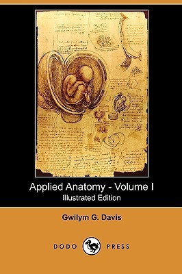 Applied Anatomy: The Construction of the Human Body - Volume I (Illustrated Edition) Gwilym G. Davis