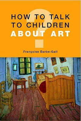 How To Talk To Children About Art Françoise Barbe-Gall