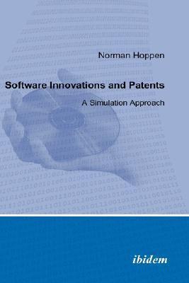 Software Innovations and Patents - A Simulation Approach  by  Norman Hoppen