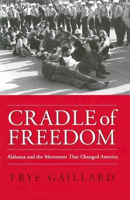 Cradle of Freedom: Alabama and the Movement That Changed America  by  Frye Gaillard