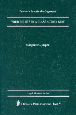Your Rights in a Class Action Suit  by  Margaret C. Jasper