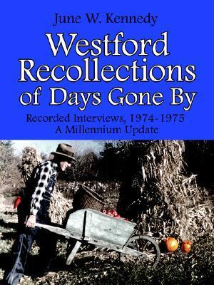 Westford Recollections of Days Gone by: Recorded Interviews, 1974-1975 a Millennium Update  by  June Kennedy