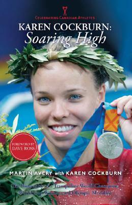 Karen Cockburn: Soaring High: The Biography of a Trampoline World Champion, World Cup Winner, and Olympic Medallist  by  Martin Avery