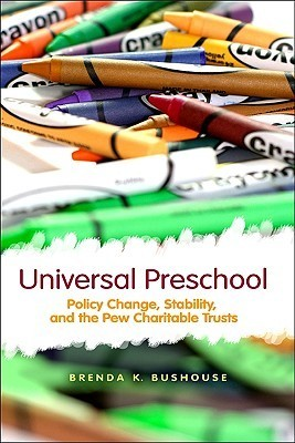 Universal Preschool: Policy Change, Stability, and the Pew Charitable Trusts Brenda K. Bushouse