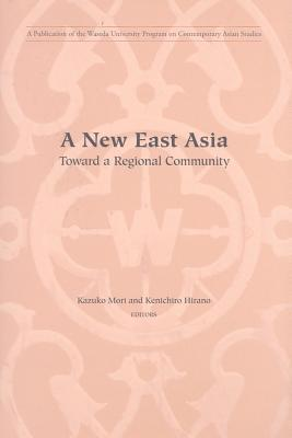 A New East Asia: Toward A Regional Community  by  Kazuko Mori