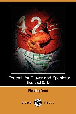 Football for Player and Spectator (Illustrated Edition) Fielding H. Yost