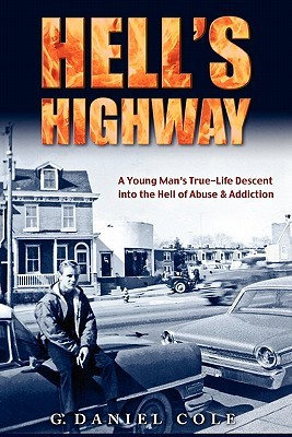 Hells Highway: A True Life Journey of Child Abuse, Alcohol and Drug Addiction.  by  G. Daniel Cole
