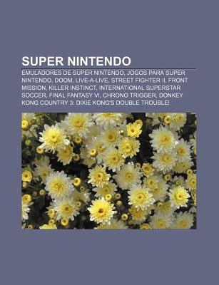 Super Nintendo: Emuladores de Super Nintendo, Jogos Para Super Nintendo, Doom, Live-A-Live, Street Fighter II, Front Mission, Killer I Source Wikipedia