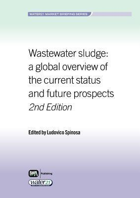 Wastewater Sludge Second Edition: A Global Overview of the Current Status and Future Prospects  by  Ludovico Spinosa