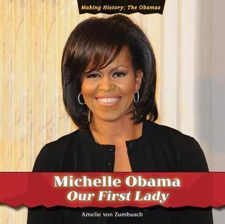 Michelle Obama: Our First Lady Amelie von Zumbusch