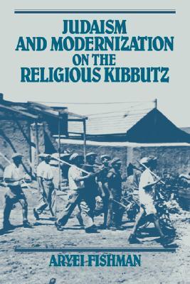 Judaism and Modernization on the Religious Kibbutz Aryei Fishman
