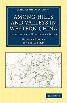 Among Hills and Valleys in Western China: Incidents of Missionary Work Hannah Davies