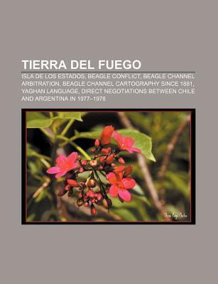 Tierra del Fuego: Isla de Los Estados, Beagle Conflict, Beagle Channel Arbitration, Beagle Channel Cartography Since 1881, Yaghan Langua  by  Source Wikipedia