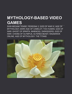 Mythology-Based Video Games: Shin Megami Tensei: Persona 3, God of War III, Age of Mythology, Dark Age of Camelot, Too Human Source Wikipedia