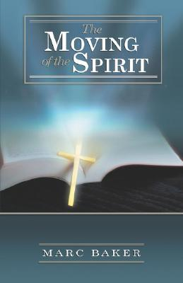 The Moving of the Spirit Marc Baker