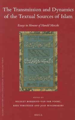 The Transmission and Dynamics of the Textual Sources of Islam: Essays in Honour of Harald Motzki  by  Joas Wagemakers