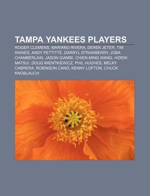 Tampa Yankees Players: Roger Clemens, Mariano Rivera, Derek Jeter, Tim Raines, Andy Pettitte, Darryl Strawberry, Joba Chamberlain, Jason Giam  by  Source Wikipedia