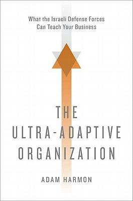 The Ultra-Adaptive Organization Adam  Harmon