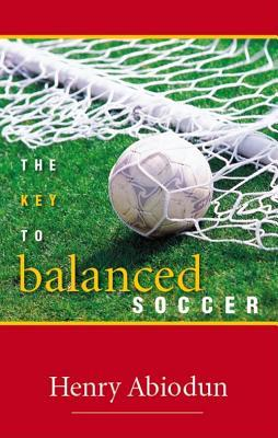 The Key to Balanced Soccer  by  Henry O. Abiodun