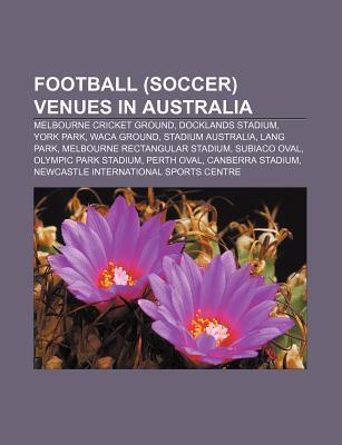 Football (Soccer) Venues in Australia: Melbourne Cricket Ground, Docklands Stadium, York Park, Waca Ground, Stadium Australia, Lang Park Source Wikipedia