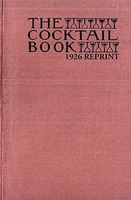The Cocktail Book 1926 Reprint: A Sideboard Manual For Gentlemen  by  Ross Bolton