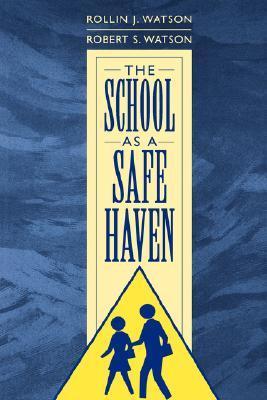 The School as a Safe Haven (Gpg) Rollin J. Watson